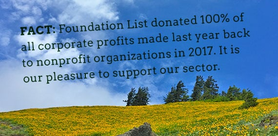 Foundation List donated 100% of corporate profits made last year back to nonprofit organizations in 2017.