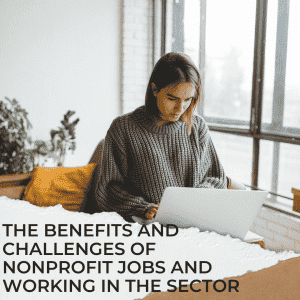 """A Women working at a desk and text seen The Benefits and Challenges of Nonprofit Jobs and Working In The Sector"""""""